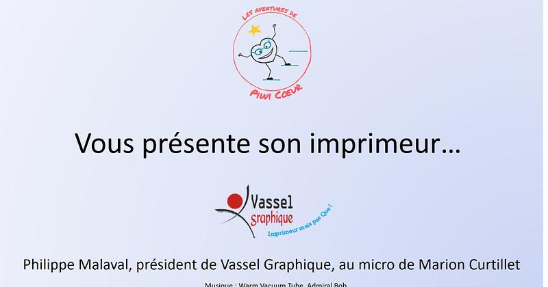 Vassel Graphique : l'imprimeur des aventures de Piwi Cœur !
